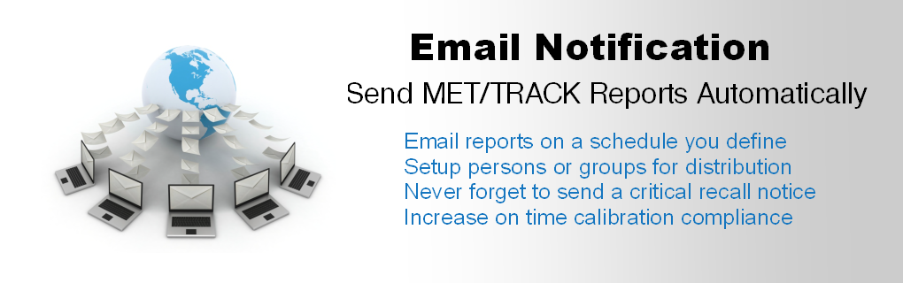 Email Notification is designed to send automated reports and notices via email from MET/CAL Plus and MET/TRACK database.